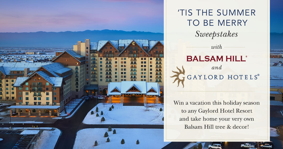 Tis the Summer to be Merry with Balsam Hill & Gaylord Hotels! Win a trip to any Gaylord Resort! Giveaway Image